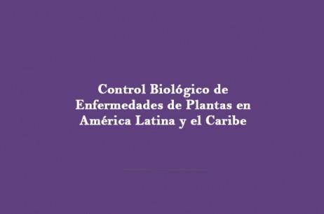 Control Biológico de Enfermedades de Plantas en América Latina y el Caribe