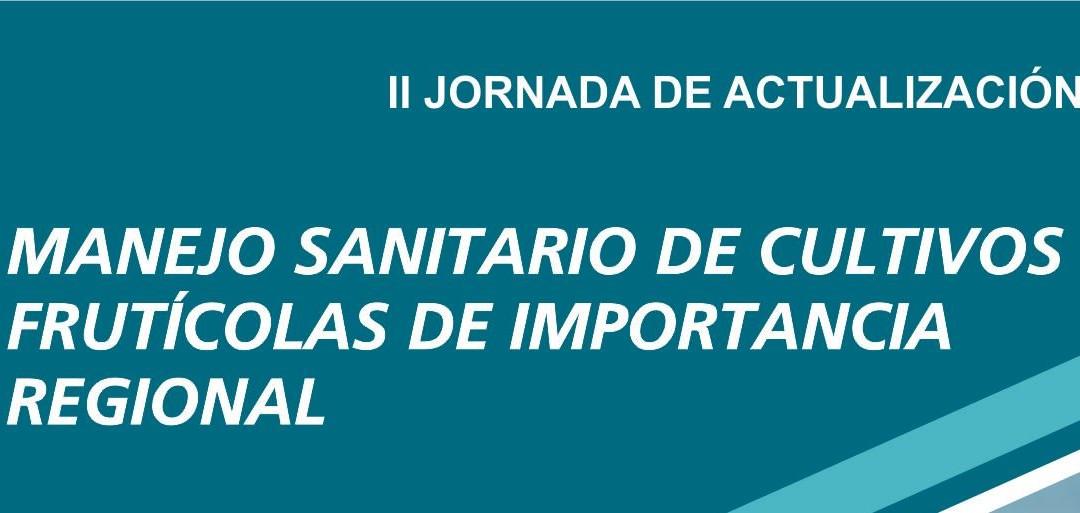 II Jornada de Actualización. Manejo sanitario de cultivos frutihortícolas de importancia Regional