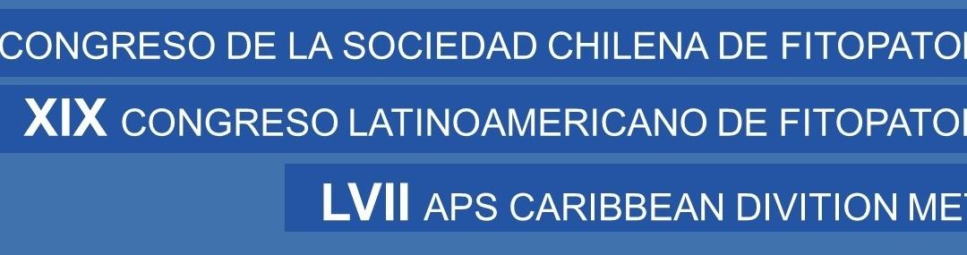 XXV Congreso de la Sociedad Chilena de Fitopatología. XIX Congreso Latinoamericano de Fitopatología. LVII APS Caribbean Divition Meeting